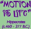 Motion Is Life quote by Hippocrates